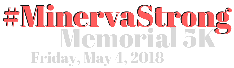 #MinervaStrong Memorial 5K – Friday, May 4, 2018 presented by Ron Marhofer Auto Family, Minerva Manufacturing Facility (AAM), and G.L. Auto Glass/Detailing, All American Scales & Calibration, Normandy Inn / Turkey Poker Run, Robertson Industries